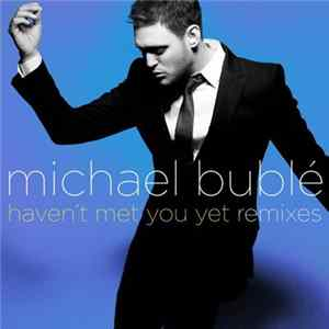 Michael Bublé - Haven't Met You Yet (Remixes) L'album des